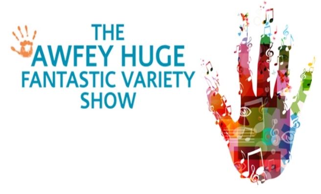 The Awfey Huge Fantastic Variety Show - not to be missed!